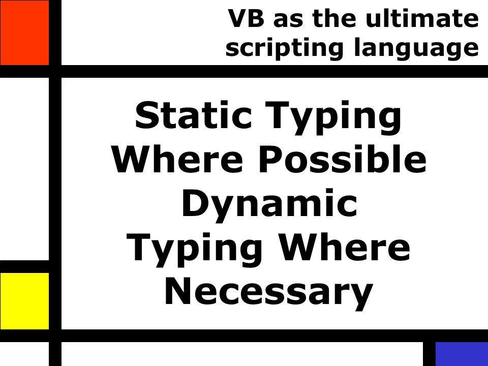 Static Typing Where Possible Dynamic Typing Where Necessary VB as the ultimate scripting language