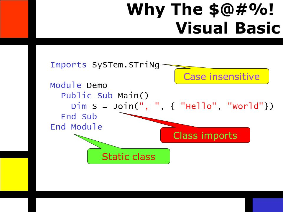 Why The $@#%! Visual Basic Imports SySTem.STriNg Module Demo Public Sub Main() Dim S = Join(