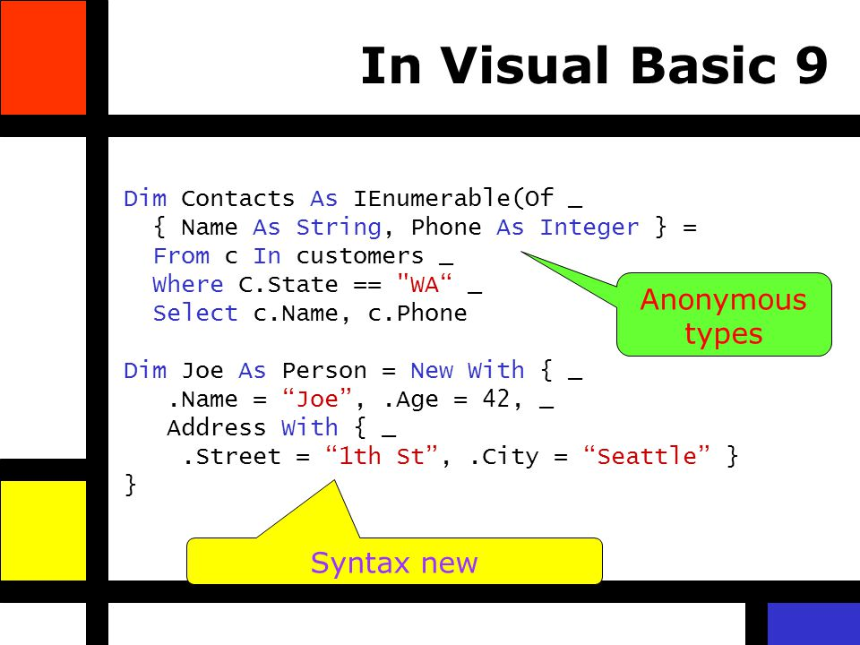 Dim Contacts As IEnumerable(Of _ { Name As String, Phone As Integer } = From c In customers _ Where C.State ==