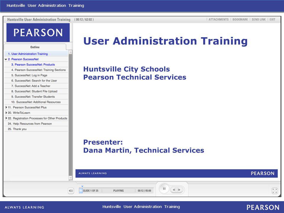 Huntsville User Administration Training: Pearson SuccessNet Plus