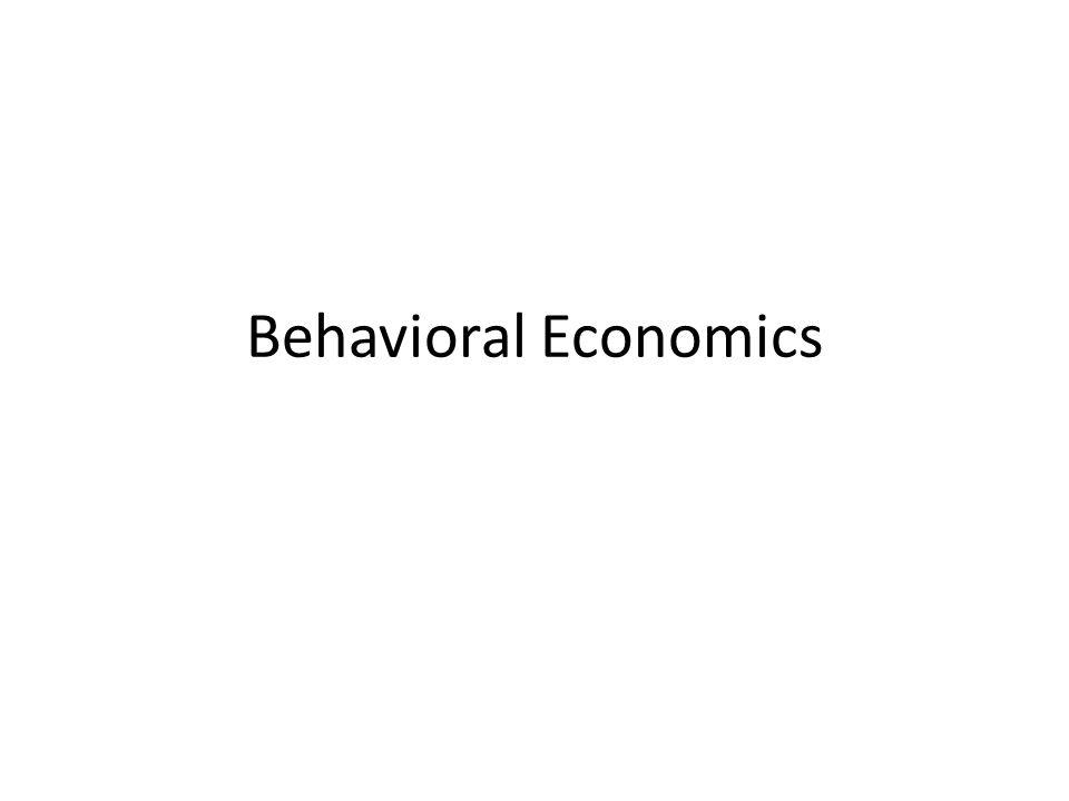 Assumptions of Behavioral Economics Humans vs.