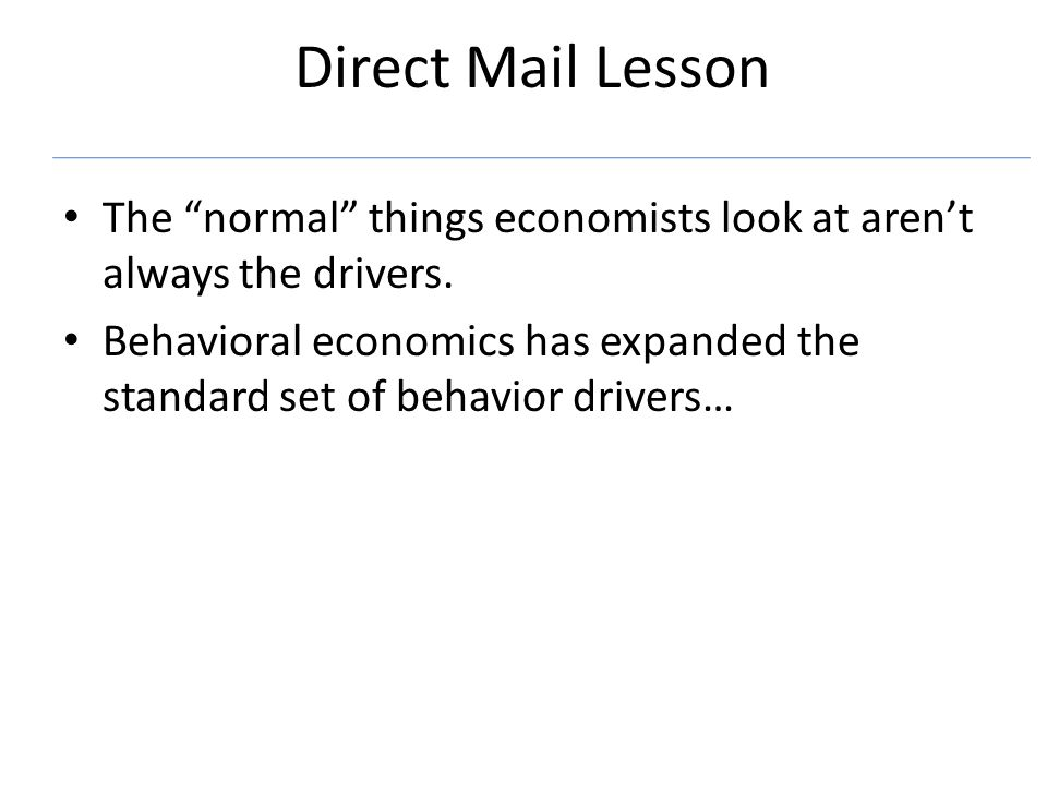 Direct Mail Lesson The normal things economists look at arent always the drivers.