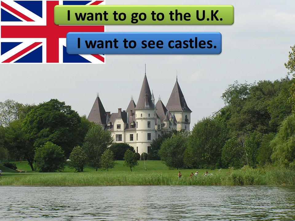 I want to go to the U.K. I want to see castles.