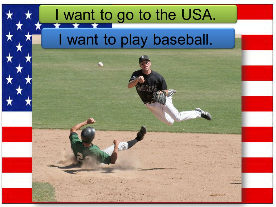 I want to go to the USA. I want to play baseball.