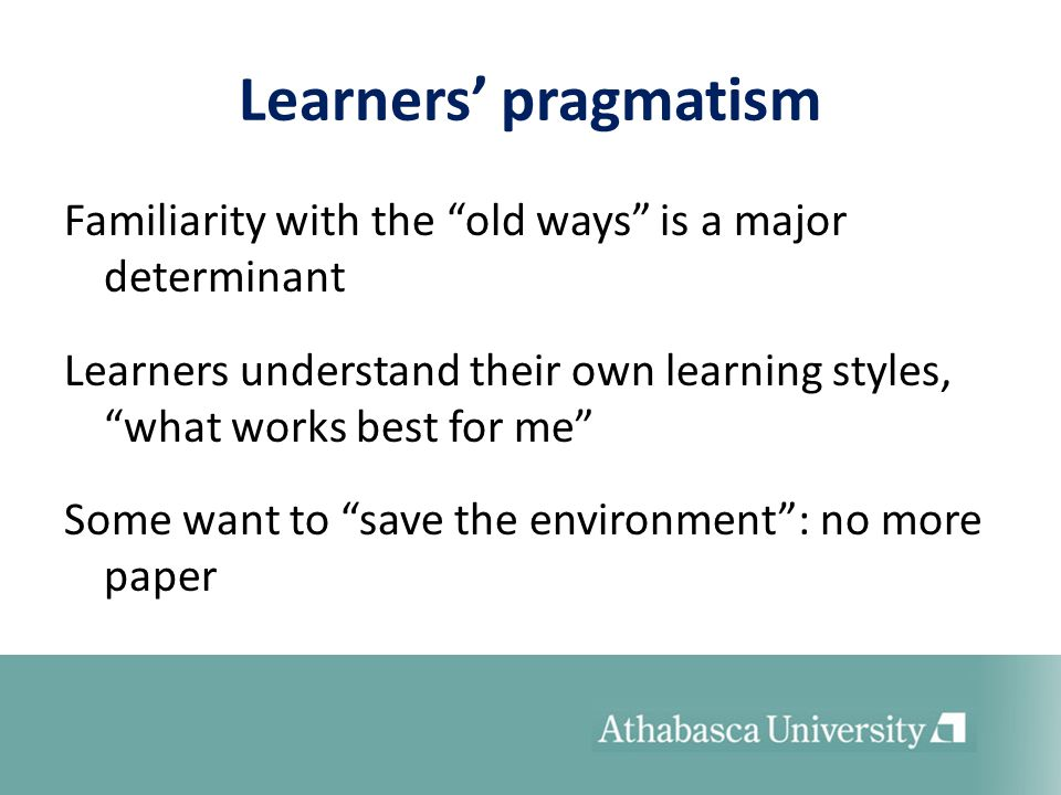 Learners pragmatism Familiarity with the old ways is a major determinant Learners understand their own learning styles, what works best for me Some wa