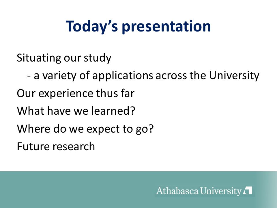 Todays presentation Situating our study - a variety of applications across the University Our experience thus far What have we learned? Where do we ex