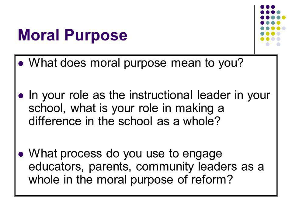 Moral Purpose What does moral purpose mean to you.