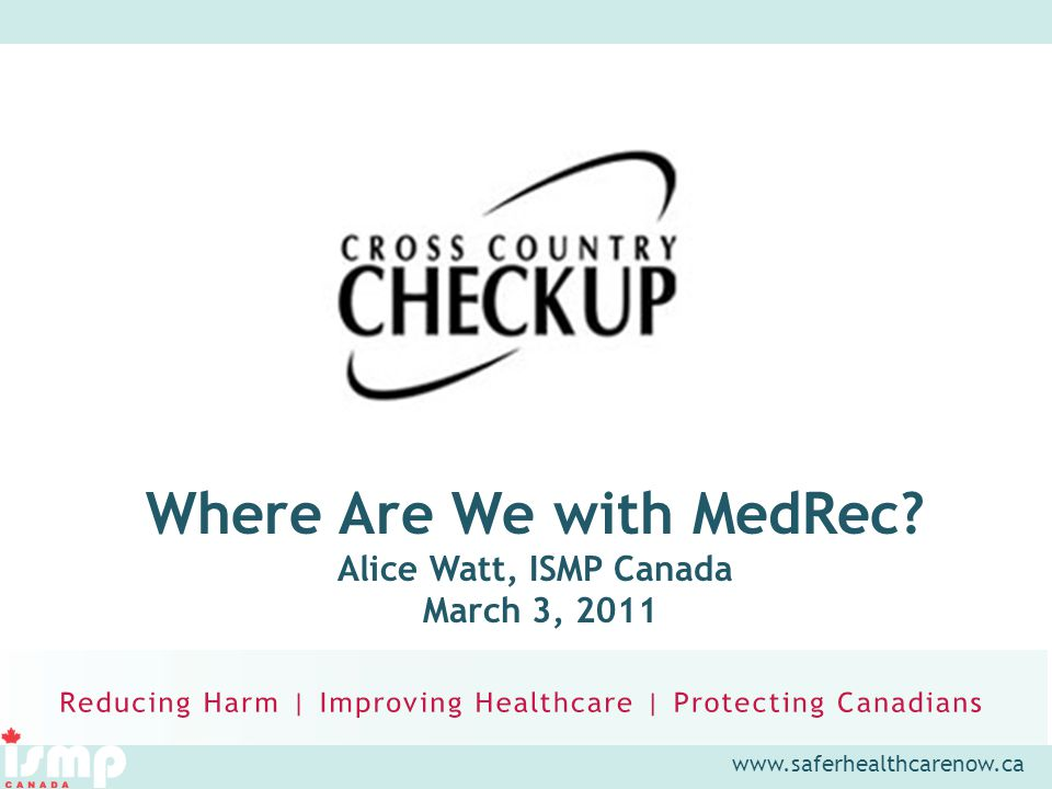 www.saferhealthcarenow.ca Where Are We with MedRec Alice Watt, ISMP Canada March 3, 2011