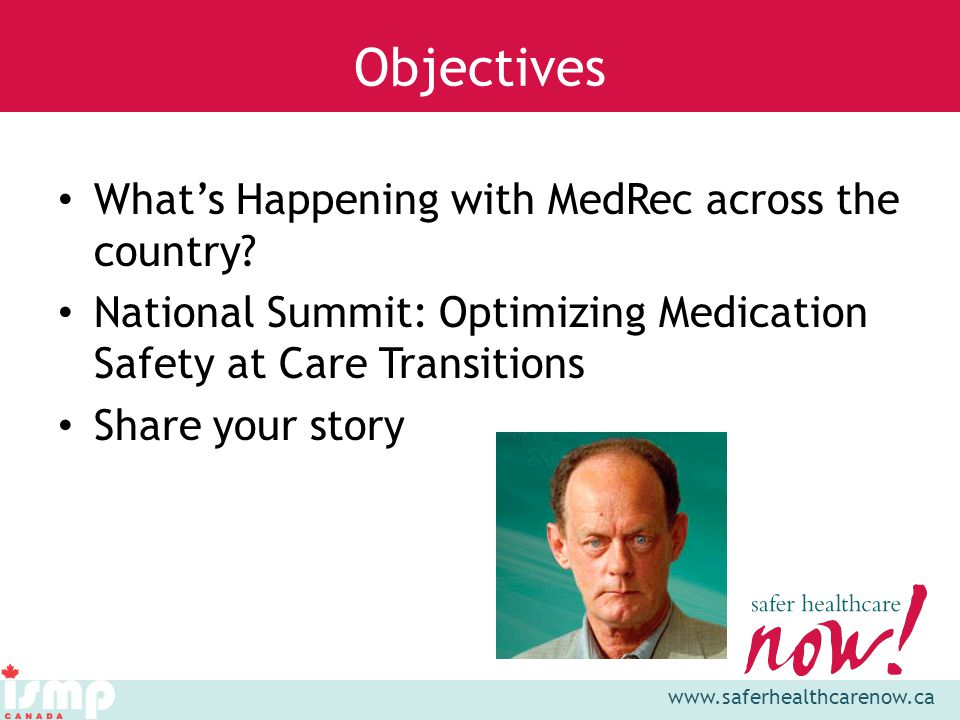 www.saferhealthcarenow.ca Objectives Whats Happening with MedRec across the country.