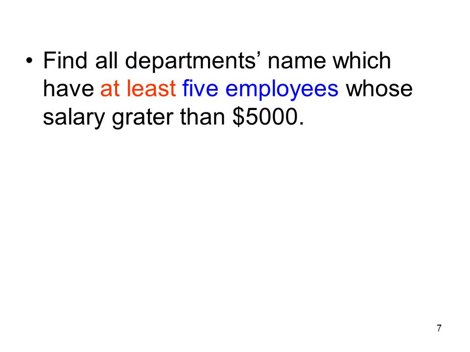 7 Find all departments name which have at least five employees whose salary grater than $5000.