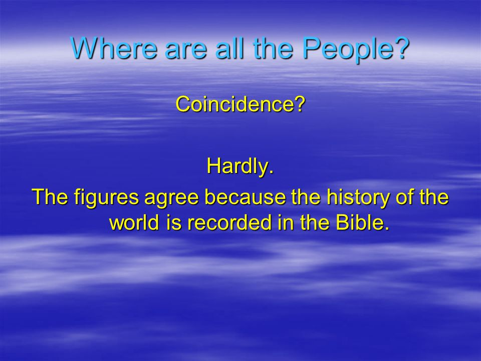 Coincidence Hardly. The figures agree because the history of the world is recorded in the Bible.