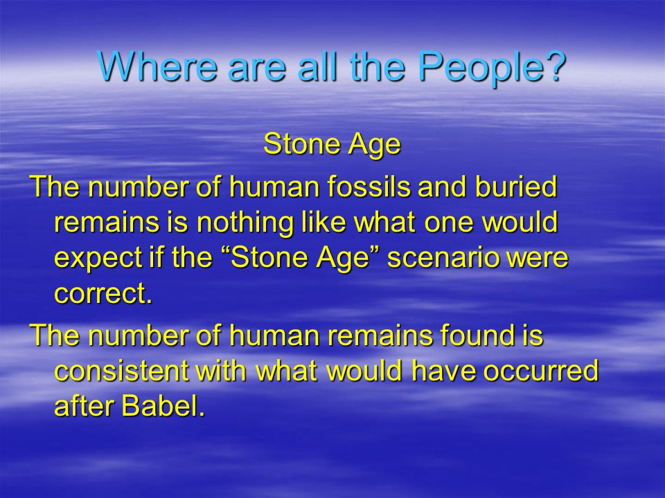 Stone Age The number of human fossils and buried remains is nothing like what one would expect if the Stone Age scenario were correct.