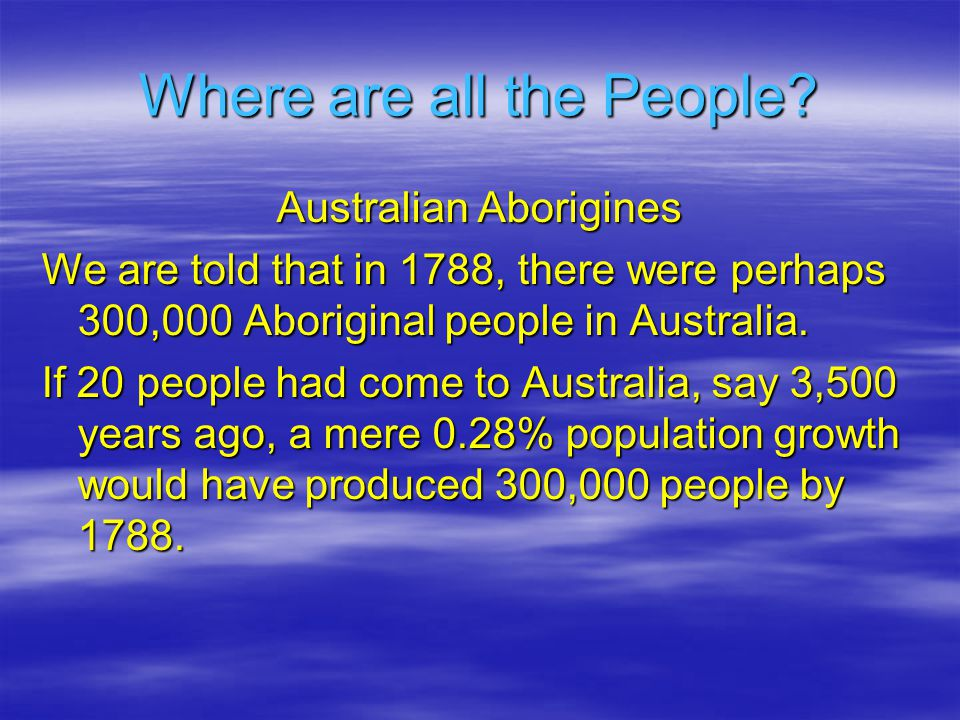 Australian Aborigines We are told that in 1788, there were perhaps 300,000 Aboriginal people in Australia.