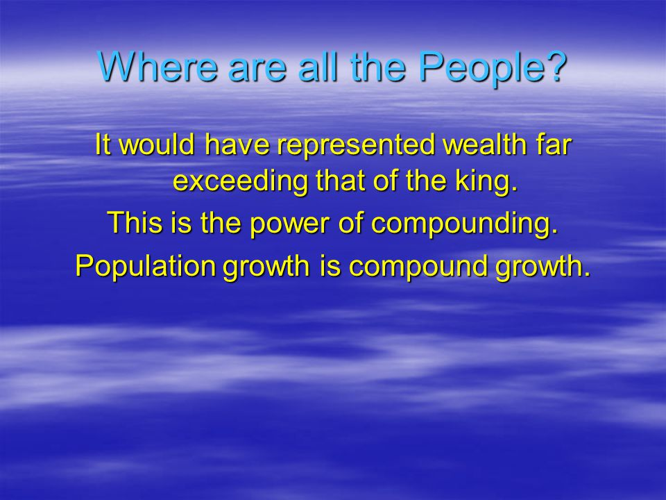 Where are all the People. It would have represented wealth far exceeding that of the king.