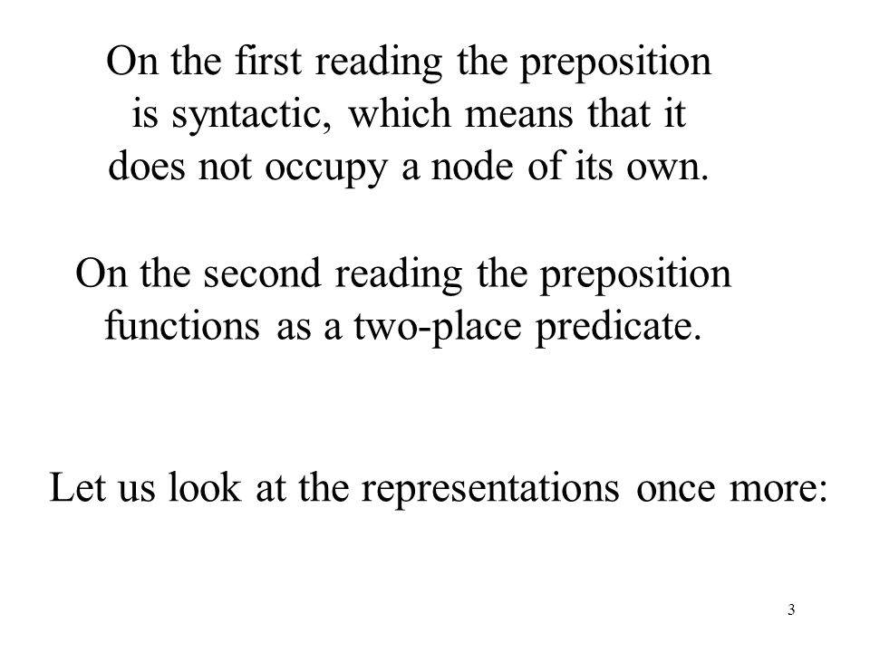 3 On the first reading the preposition is syntactic, which means that it does not occupy a node of its own.