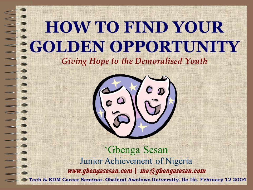 Gbenga Sesan Junior Achievement of Nigeria www.gbengasesan.com | me@gbengasesan.com Tech & EDM Career Seminar. Obafemi Awolowo University, Ile-Ife. Fe