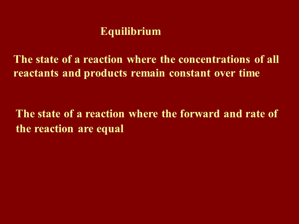 The state of equilibrium is a a steady-state system It remains constant unless acted upon by the surroundings.