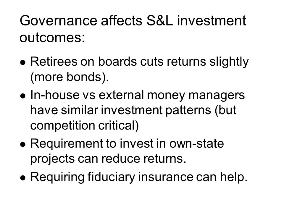 Governance affects S&L investment outcomes: l Retirees on boards cuts returns slightly (more bonds).