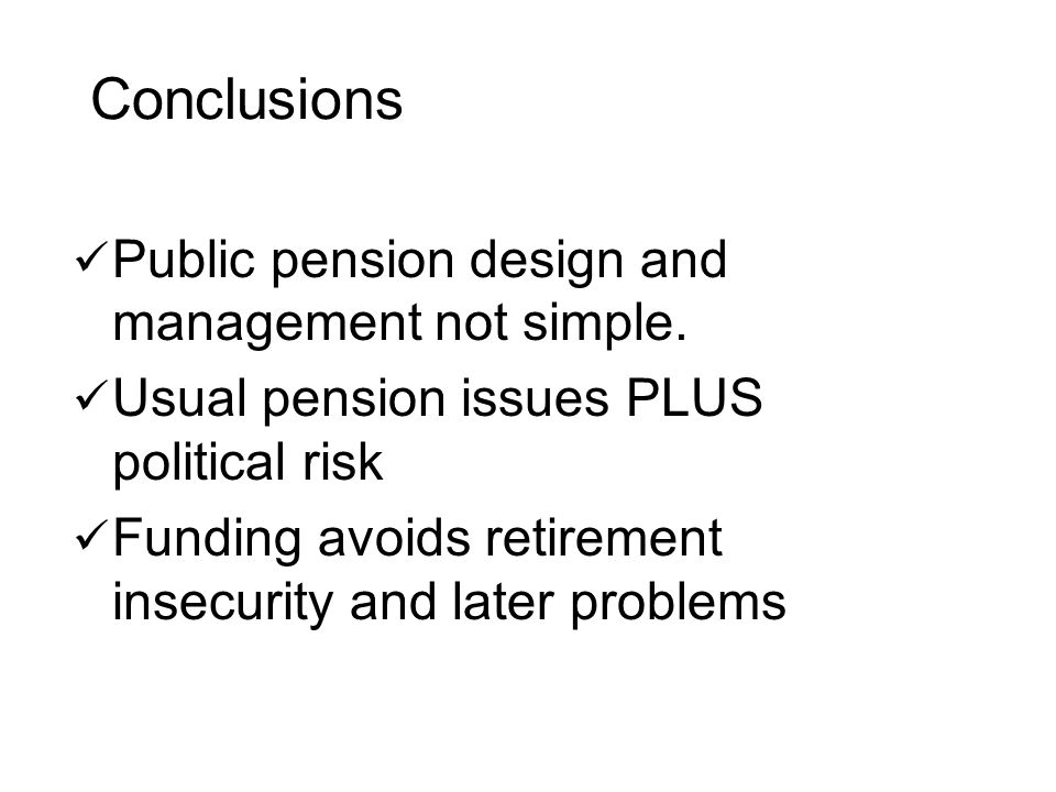 Conclusions Public pension design and management not simple.
