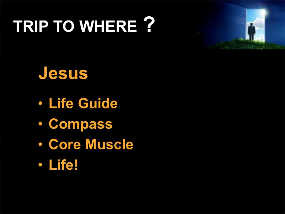Jesus Life Guide Compass Core Muscle Life! TRIP TO WHERE ?