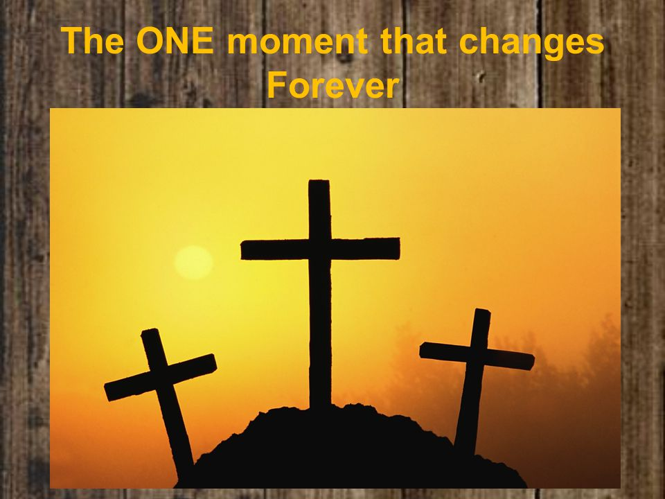 The ONE moment that changes Forever