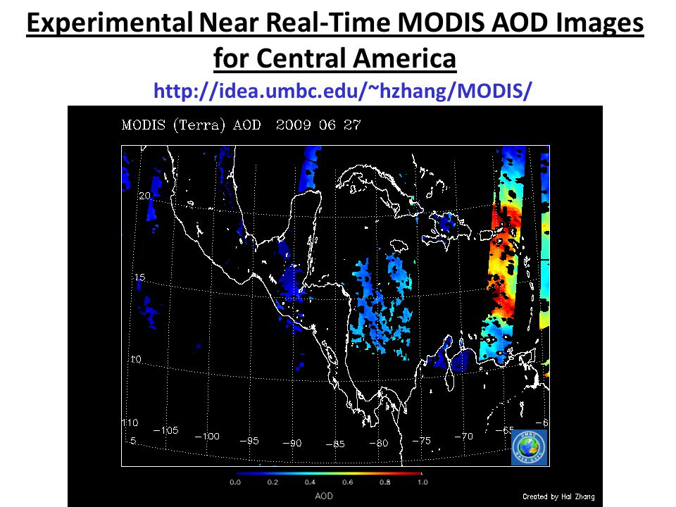 Experimental Near Real-Time MODIS AOD Images for Central America http://idea.umbc.edu/~hzhang/MODIS/
