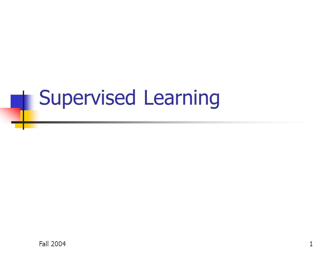 Fall 20041 Supervised Learning