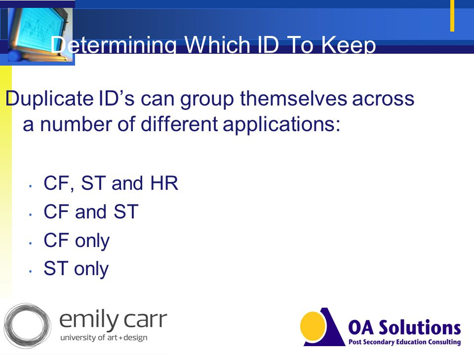 Determining Which ID To Keep Duplicate IDs can group themselves across a number of different applications: CF, ST and HR CF and ST CF only ST only