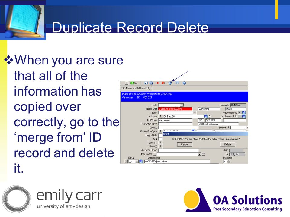Duplicate Record Delete When you are sure that all of the information has copied over correctly, go to the merge from ID record and delete it.