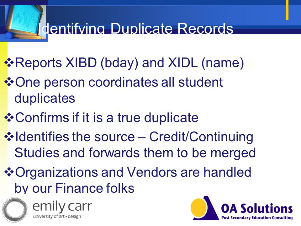 Identifying Duplicate Records Reports XIBD (bday) and XIDL (name) One person coordinates all student duplicates Confirms if it is a true duplicate Ide
