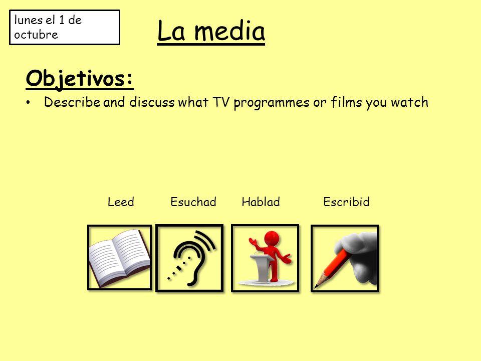 La media Objetivos: Describe and discuss what TV programmes or films you watch lunes el 1 de octubre Leed Esuchad HabladEscribid
