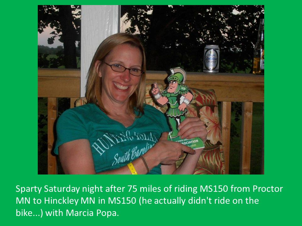 Sparty Saturday night after 75 miles of riding MS150 from Proctor MN to Hinckley MN in MS150 (he actually didn't ride on the bike...) with Marcia Popa