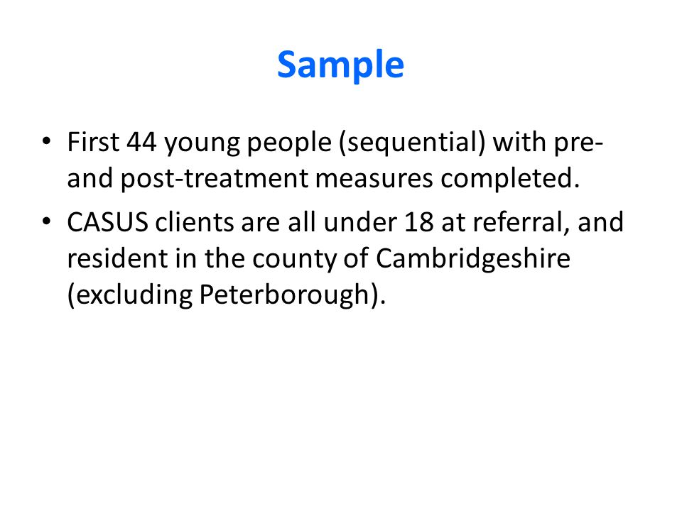 Sample First 44 young people (sequential) with pre- and post-treatment measures completed. CASUS clients are all under 18 at referral, and resident in