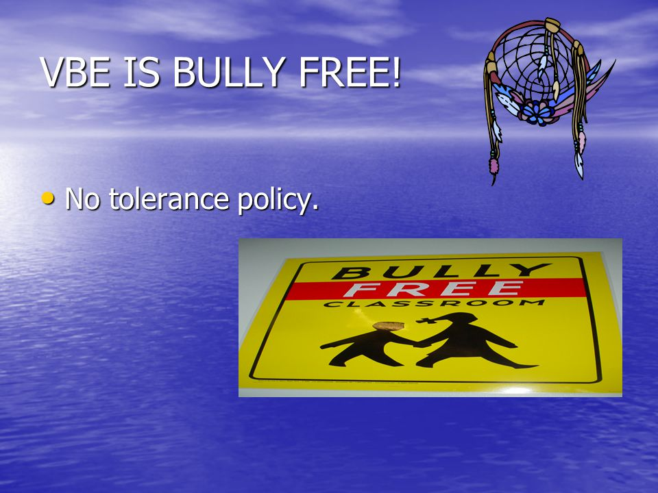 VBE IS BULLY FREE! No tolerance policy. No tolerance policy.
