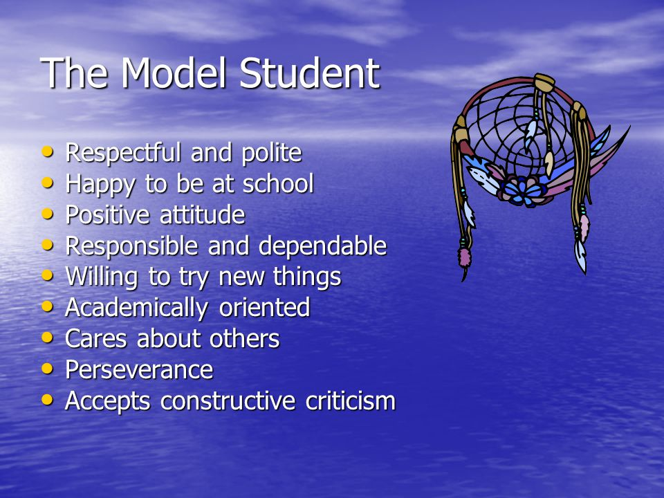 The Model Student Respectful and polite Respectful and polite Happy to be at school Happy to be at school Positive attitude Positive attitude Responsi