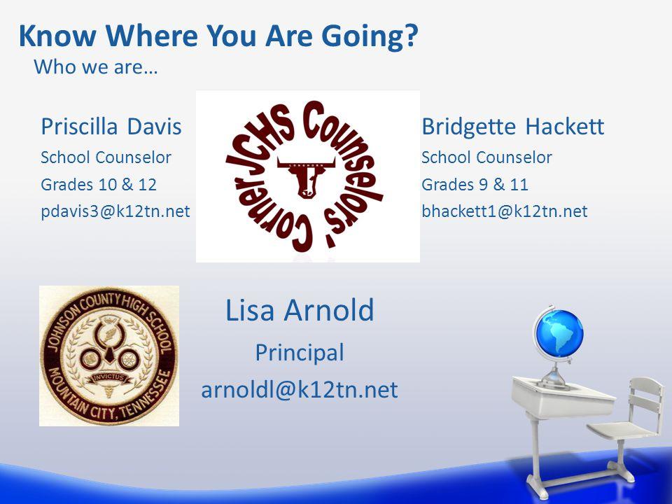 Priscilla Davis School Counselor Grades 10 & 12 pdavis3@k12tn.net Know Where You Are Going.