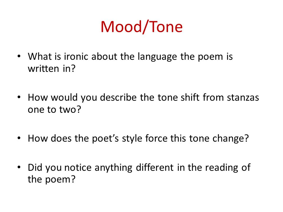 Mood/Tone What is ironic about the language the poem is written in? How would you describe the tone shift from stanzas one to two? How does the poets