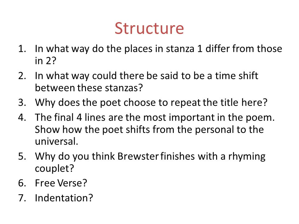 Structure 1.In what way do the places in stanza 1 differ from those in 2? 2.In what way could there be said to be a time shift between these stanzas?