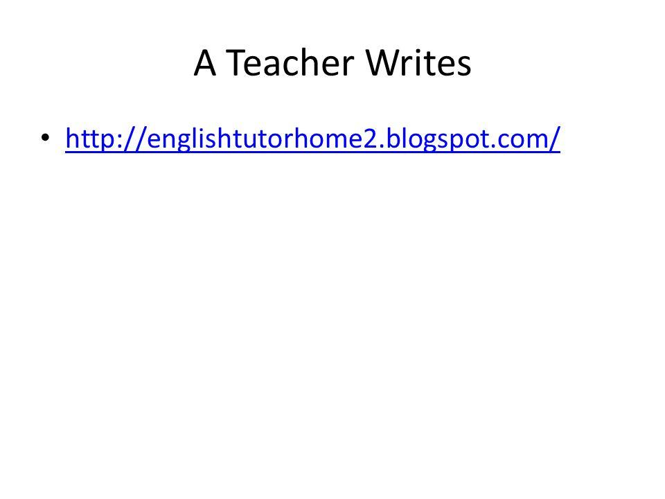 A Teacher Writes http://englishtutorhome2.blogspot.com/