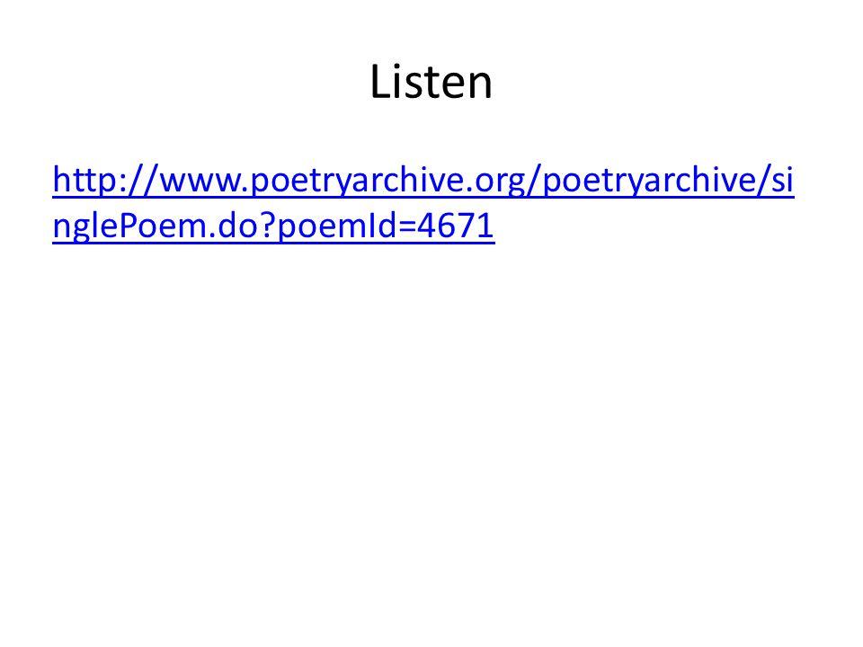 Listen http://www.poetryarchive.org/poetryarchive/si nglePoem.do?poemId=4671