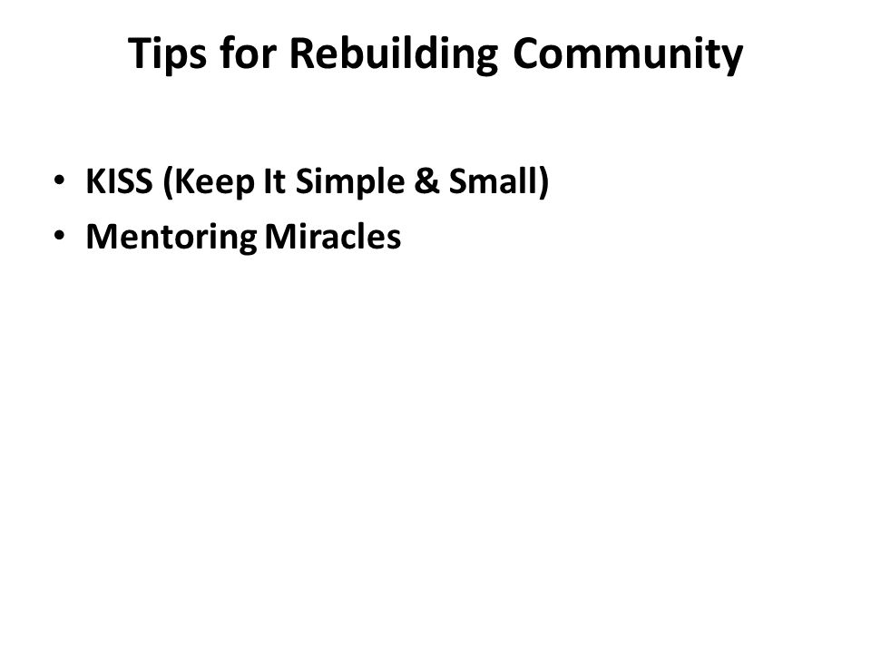 Tips for Rebuilding Community KISS (Keep It Simple & Small) Mentoring Miracles