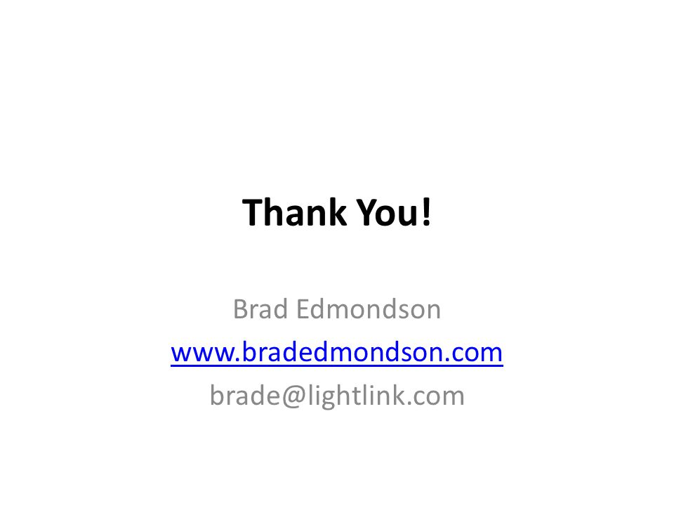 Thank You! Brad Edmondson www.bradedmondson.com brade@lightlink.com