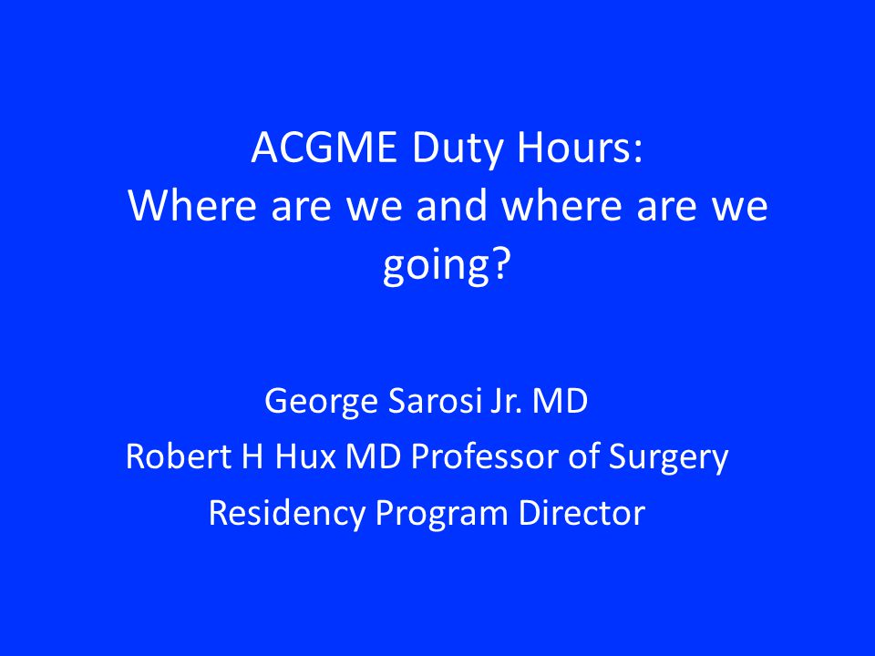 ACGME Duty Hours: Where are we and where are we going.