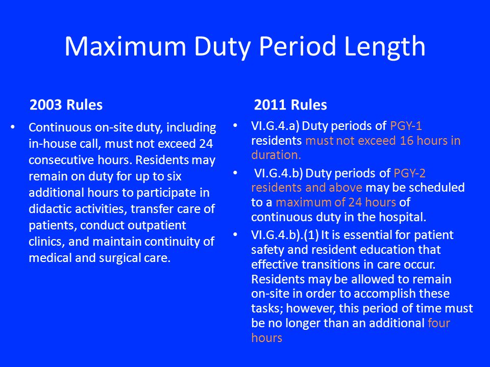 Maximum Duty Period Length 2003 Rules Continuous onsite duty, including inhouse call, must not exceed 24 consecutive hours.