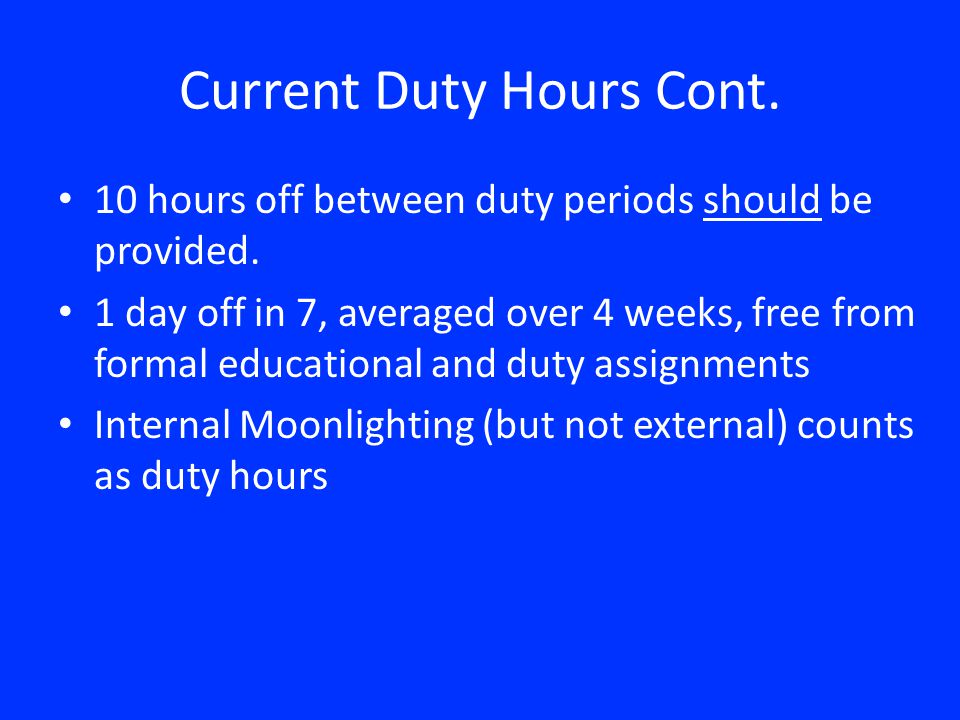 Current Duty Hours Cont. 10 hours off between duty periods should be provided.