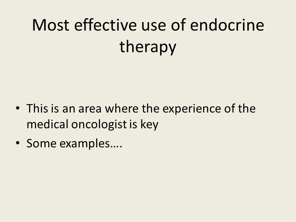 Most effective use of endocrine therapy This is an area where the experience of the medical oncologist is key Some examples….