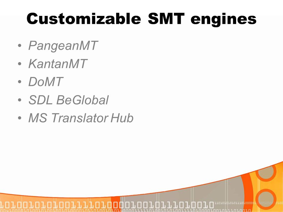 Customizable SMT engines PangeanMT KantanMT DoMT SDL BeGlobal MS Translator Hub