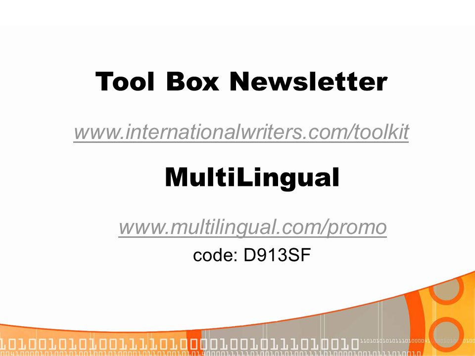 Tool Box Newsletter www.internationalwriters.com/toolkit MultiLingual www.multilingual.com/promo code: D913SF