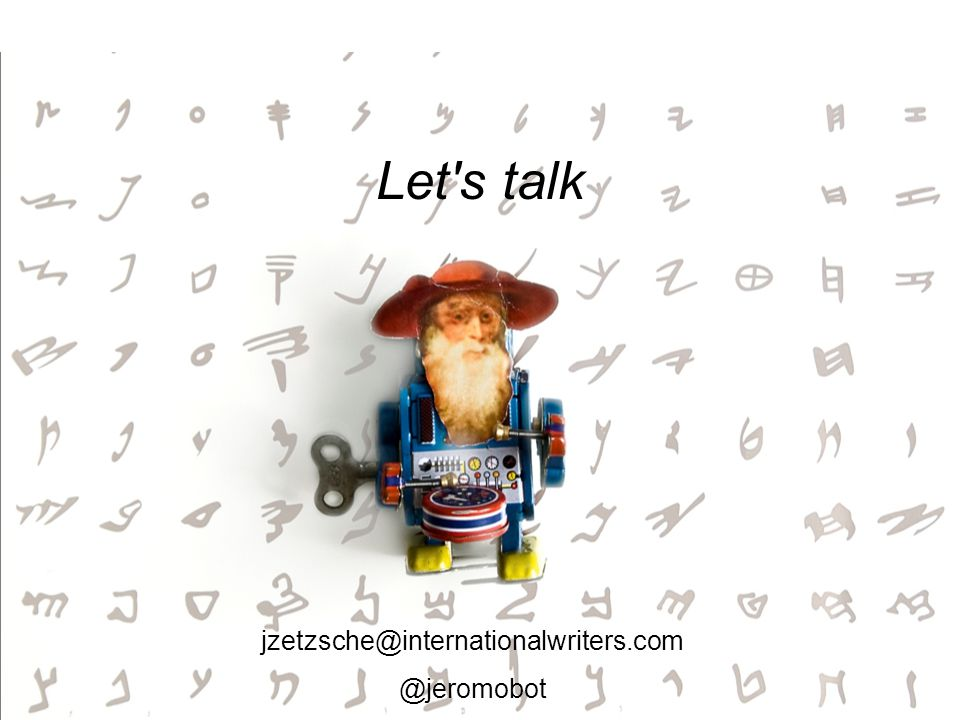Let's talk jzetzsche@internationalwriters.com @jeromobot