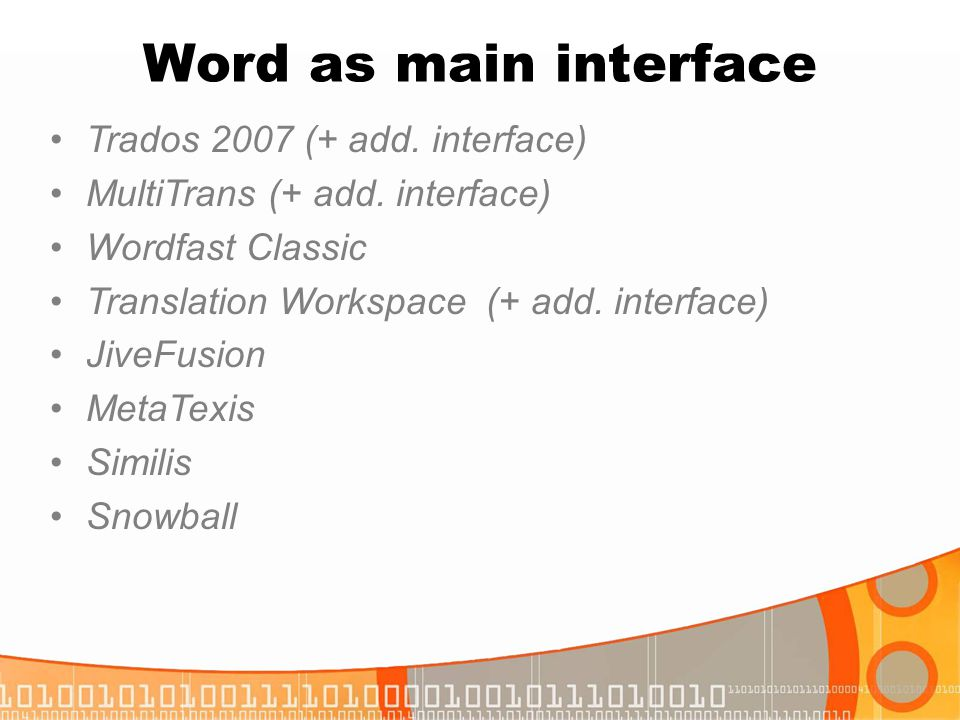 Word as main interface Trados 2007 (+ add. interface) MultiTrans (+ add. interface) Wordfast Classic Translation Workspace (+ add. interface) JiveFusi